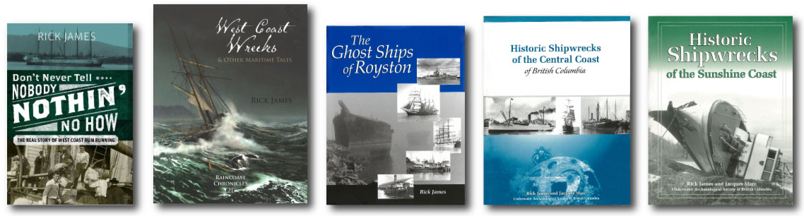 Books by Rick James: Don't Never Tell Nobody Nothin' No How, West Coast Wrecks, The Ghost Ships of Royston, Historical Shipwrecks of the Central Coast of BC, Historic Shipwrecks of the Sunshine Coast